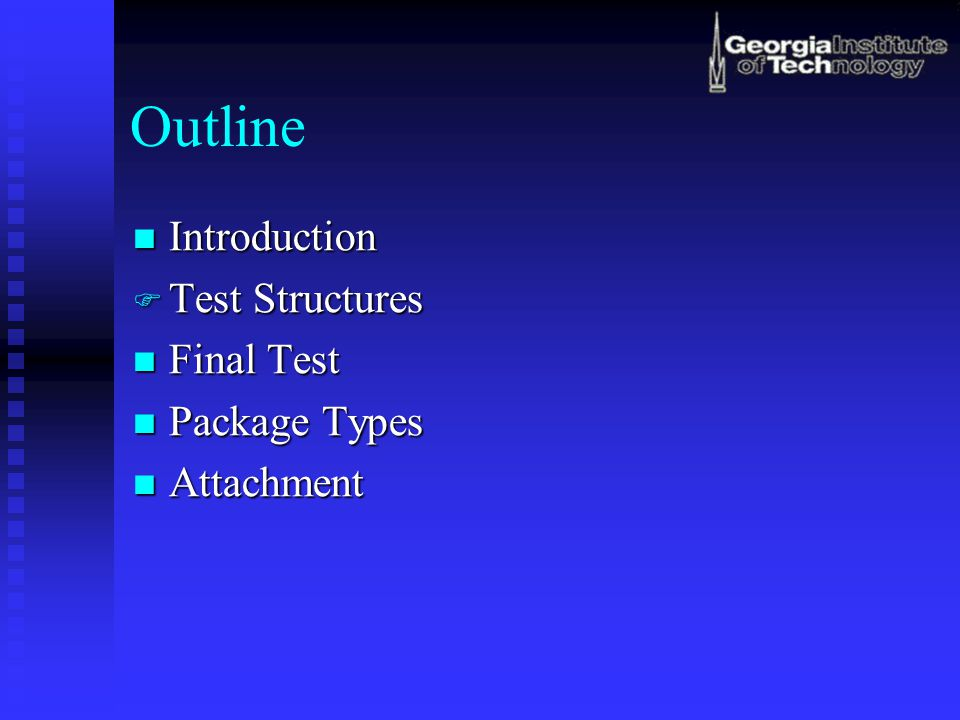 Outline Introduction Introduction  Test Structures Final Test Final Test Package Types Package Types Attachment Attachment