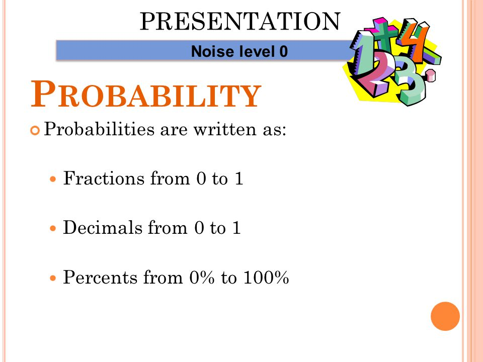 P ROBABILITY Probability is a measure of how likely an event is to occur.