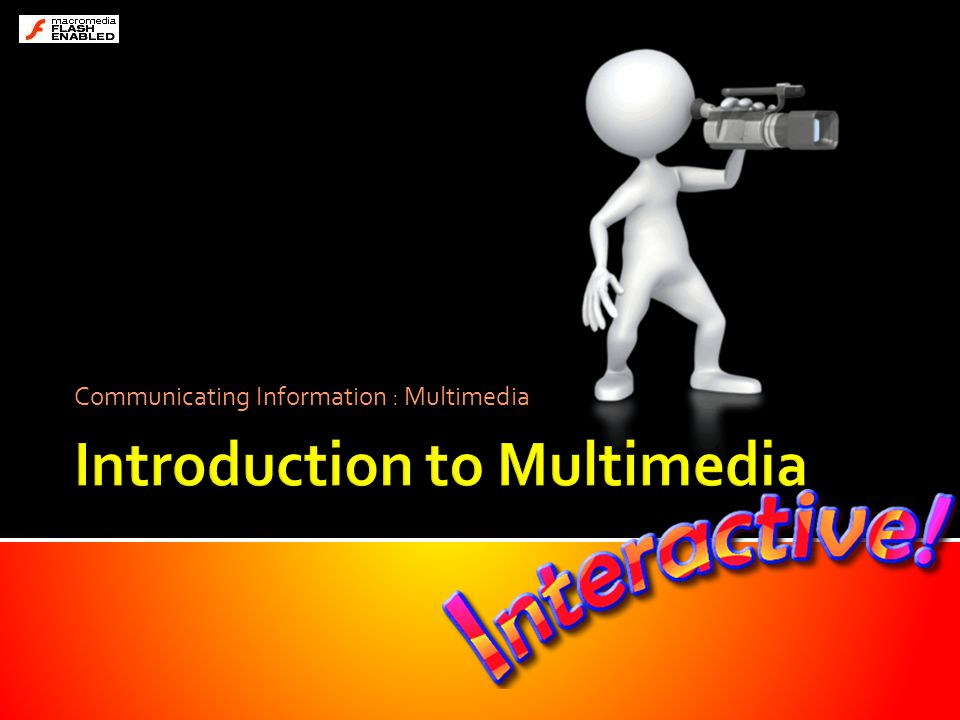 Communicating Information : Multimedia