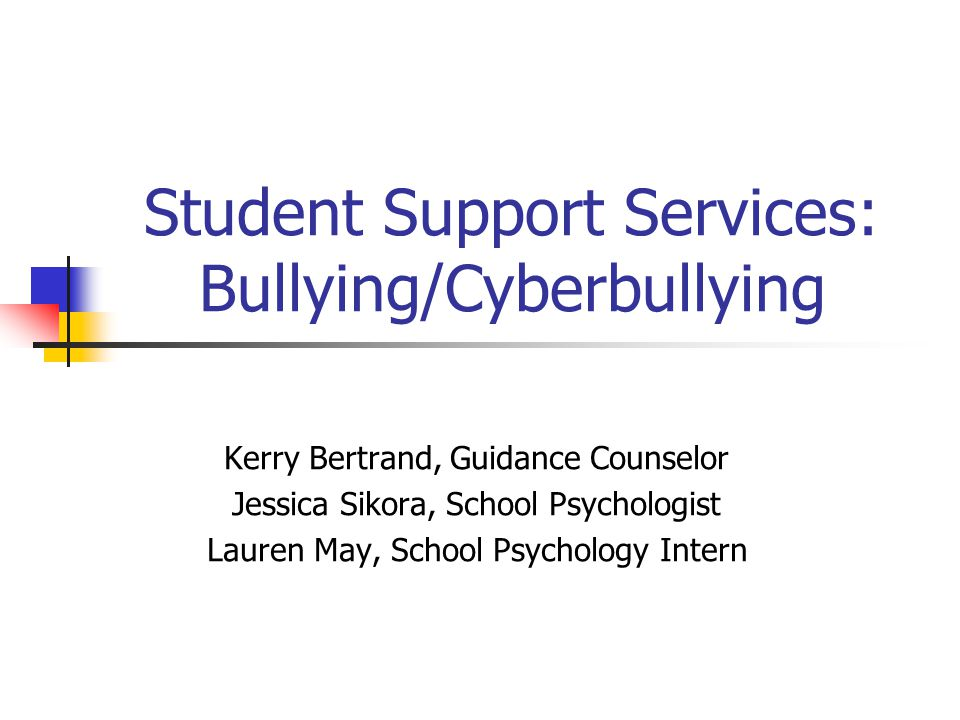 Student Support Services: Bullying/Cyberbullying Kerry Bertrand, Guidance Counselor Jessica Sikora, School Psychologist Lauren May, School Psychology Intern