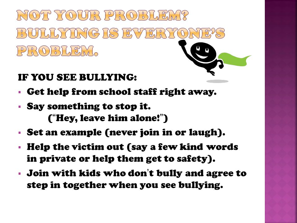 IF YOU SEE BULLYING:  Get help from school staff right away.
