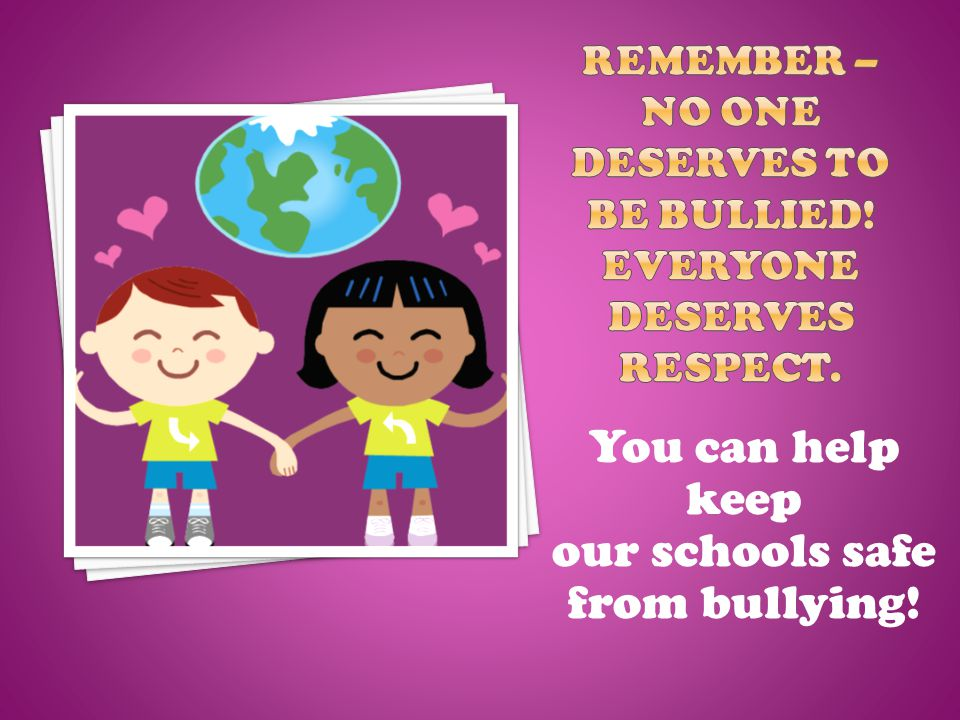 You can help keep our schools safe from bullying!