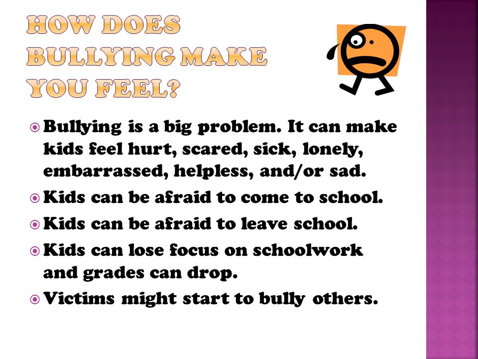  Bullying is a big problem.