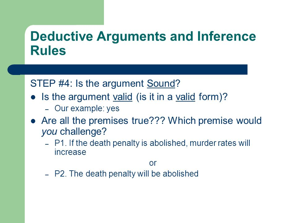 Deductive Arguments and Inference Rules STEP #4: Is the argument Sound.