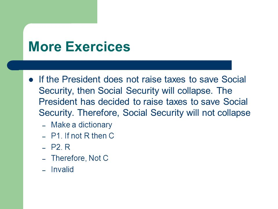 More Exercices If the President does not raise taxes to save Social Security, then Social Security will collapse.