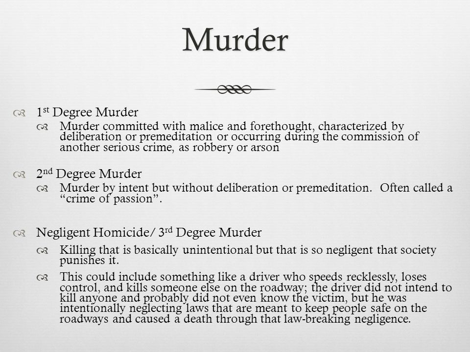 Murder  1 St Degree Murder  Murder Committed With Malice And Forethought,  Characterized By