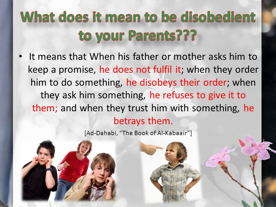 It means that When his father or mother asks him to keep a promise, he does not fulfil it; when they order him to do something, he disobeys their order; when they ask him something, he refuses to give it to them; and when they trust him with something, he betrays them.