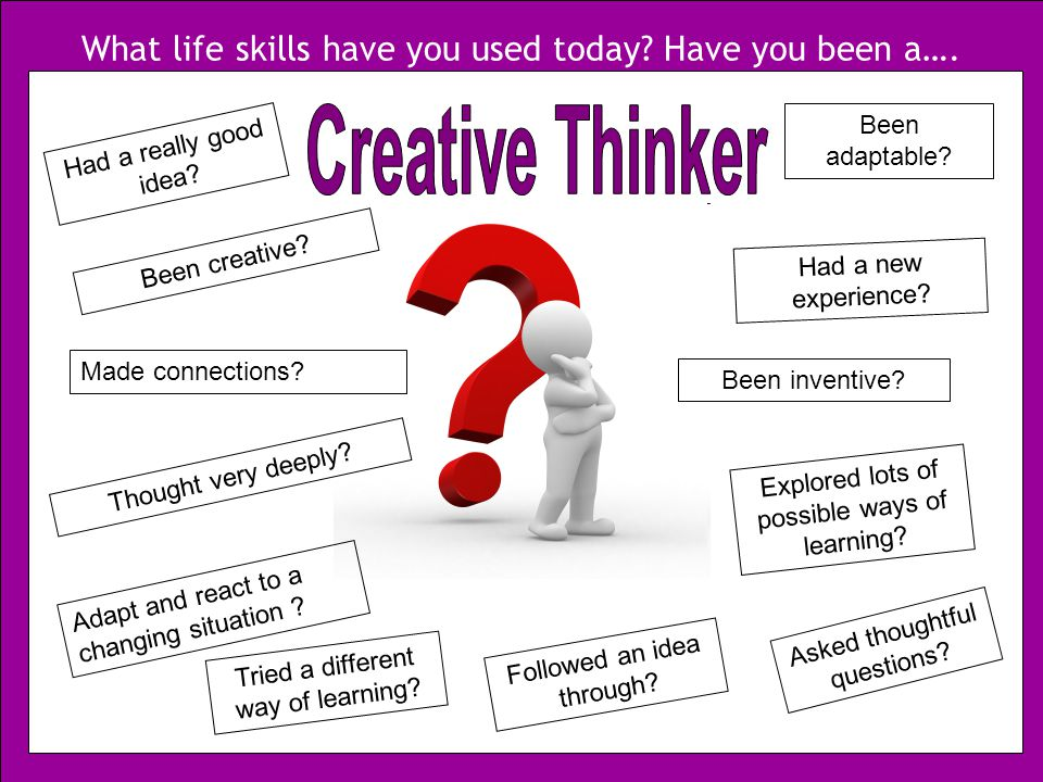 What life skills have you used today. Have you been a….