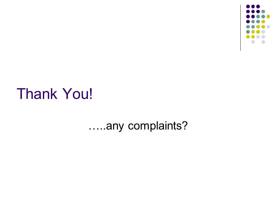 Thank You! …..any complaints