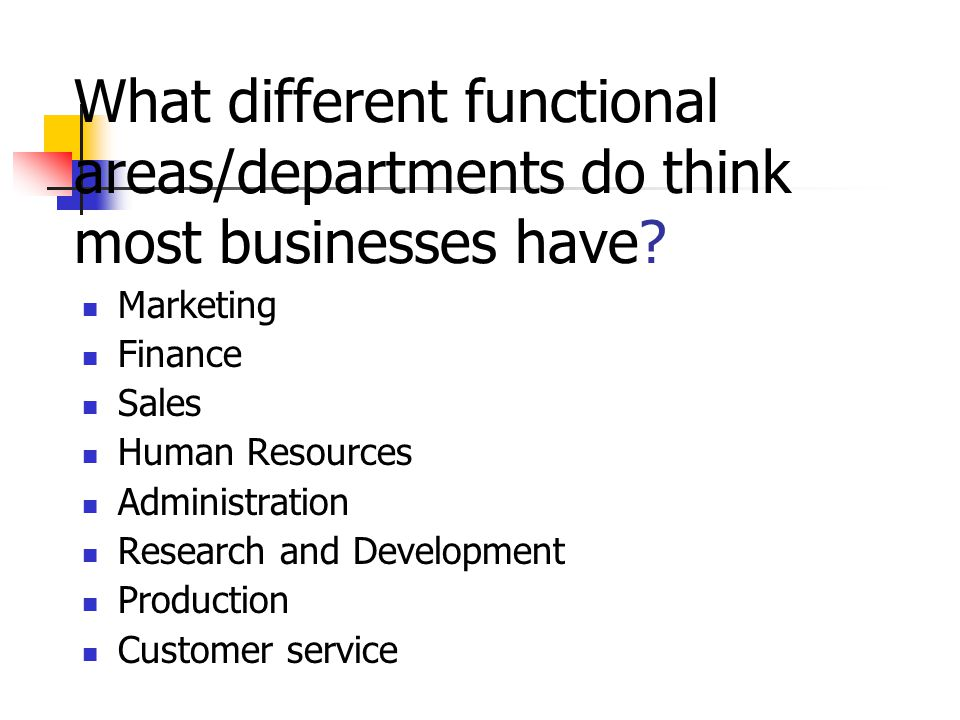 What different functional areas/departments do think most businesses have.