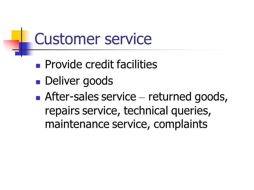 Customer service Provide credit facilities Deliver goods After-sales service – returned goods, repairs service, technical queries, maintenance service, complaints