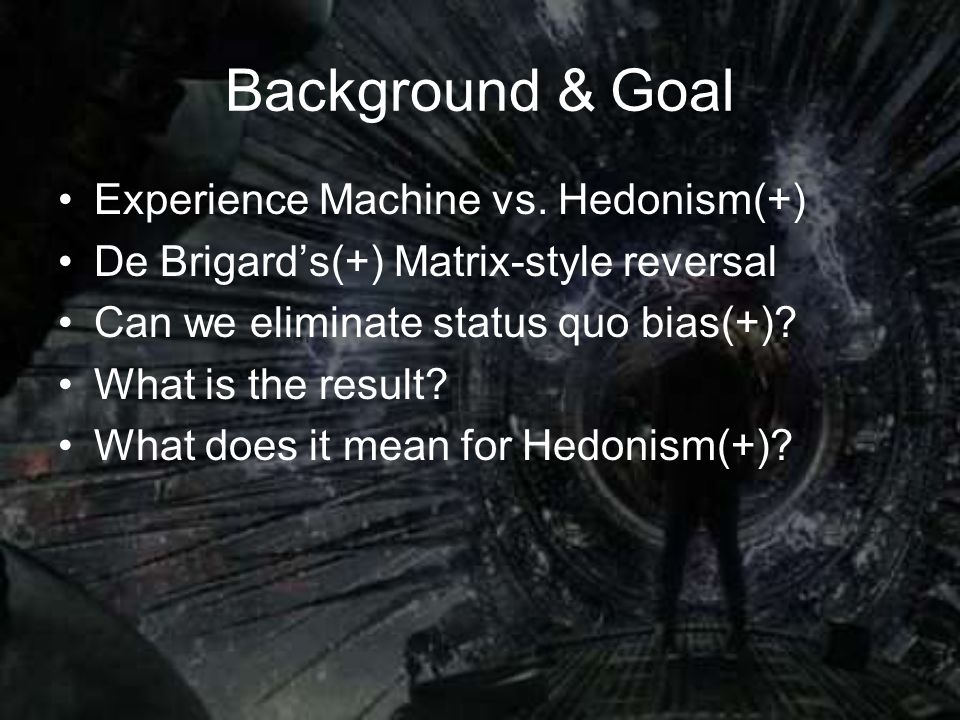 Background & Goal Experience Machine vs.