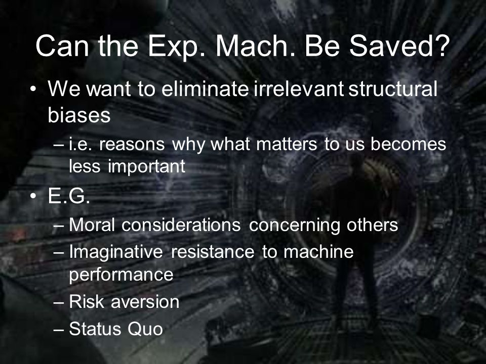 Can the Exp. Mach. Be Saved. We want to eliminate irrelevant structural biases –i.e.