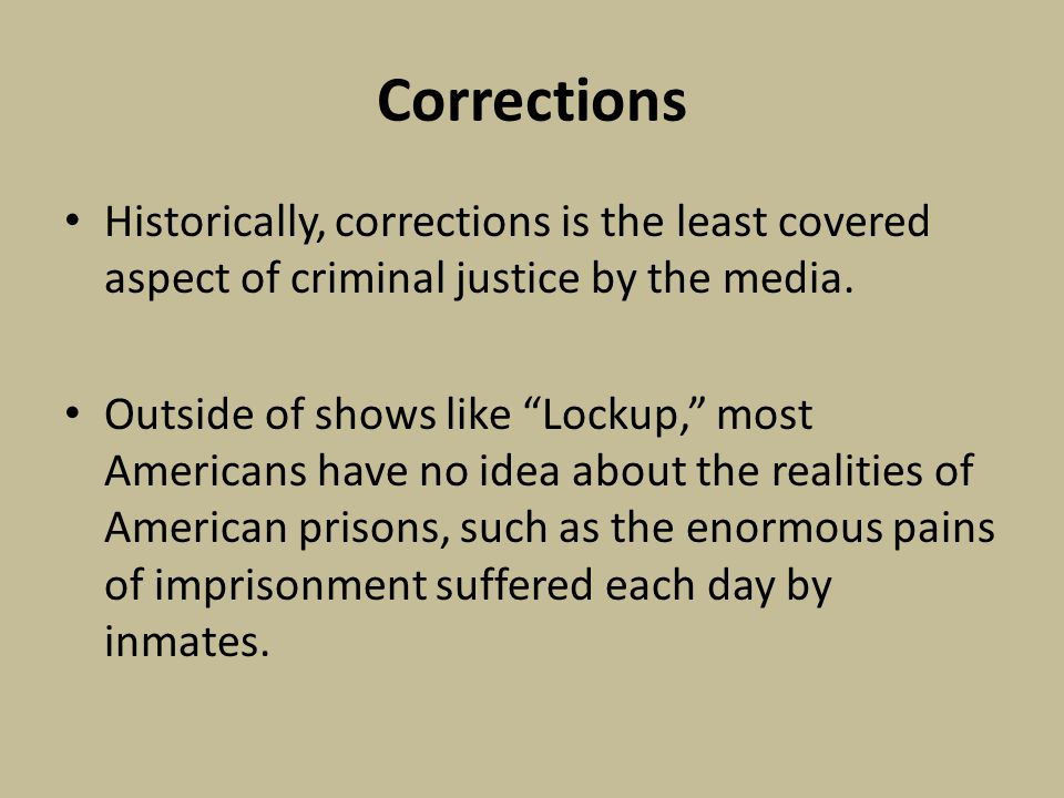 Corrections Historically, corrections is the least covered aspect of criminal justice by the media.
