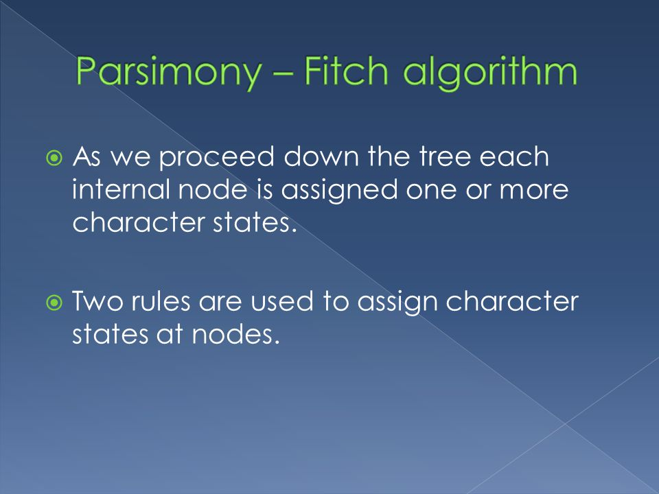  As we proceed down the tree each internal node is assigned one or more character states.