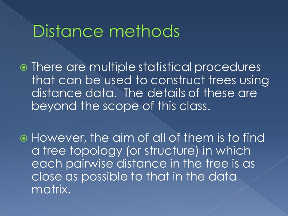  There are multiple statistical procedures that can be used to construct trees using distance data.