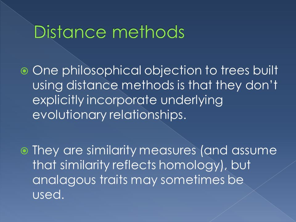  One philosophical objection to trees built using distance methods is that they don't explicitly incorporate underlying evolutionary relationships.