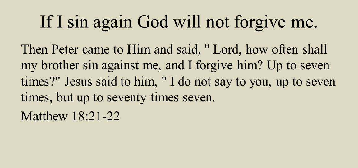 If I sin again God will not forgive me.