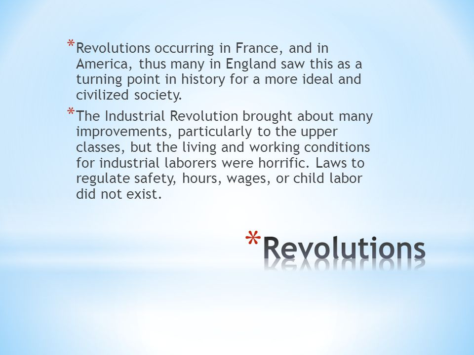 * Revolutions occurring in France, and in America, thus many in England saw this as a turning point in history for a more ideal and civilized society.