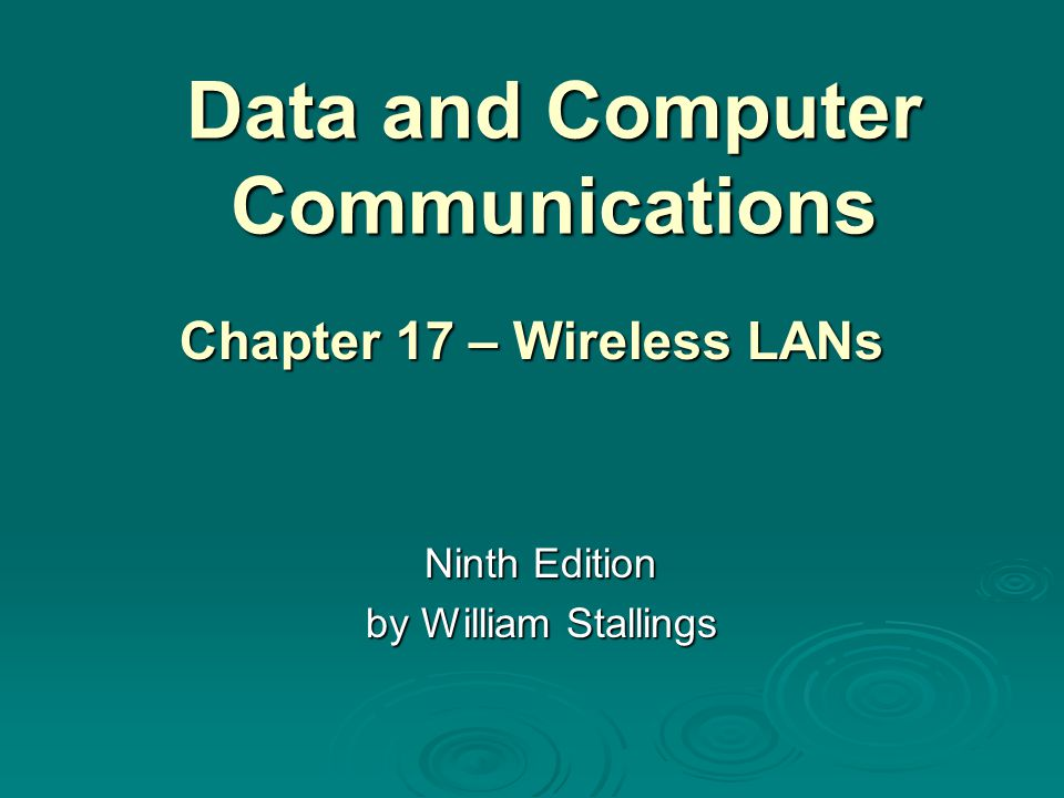 Data and Computer Communications Ninth Edition by William Stallings Chapter 17 – Wireless LANs