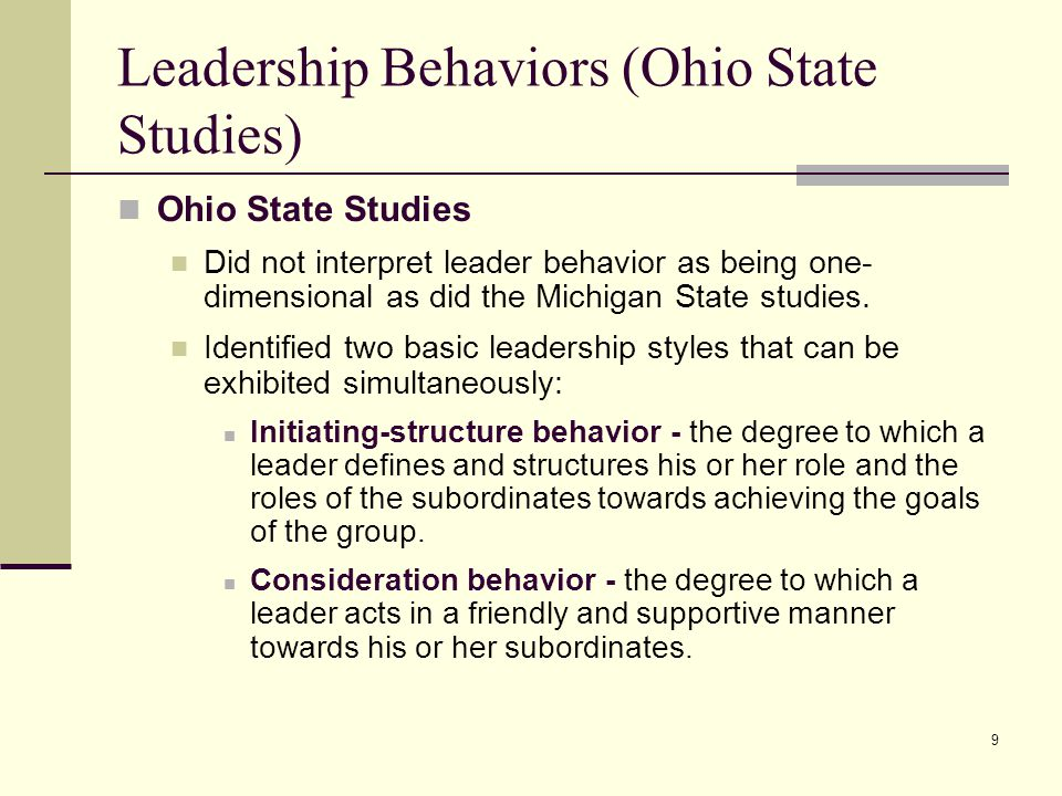 behavior leadership and ohio state university Michigan and ohio state behavioral theories of leadership group processes were researched and tested in the michigan leadership studies of the 1950s and 1960sthe michigan leadership studies which began in the 1950s and indicated that leaders could be classified as either employee centered or job centered.