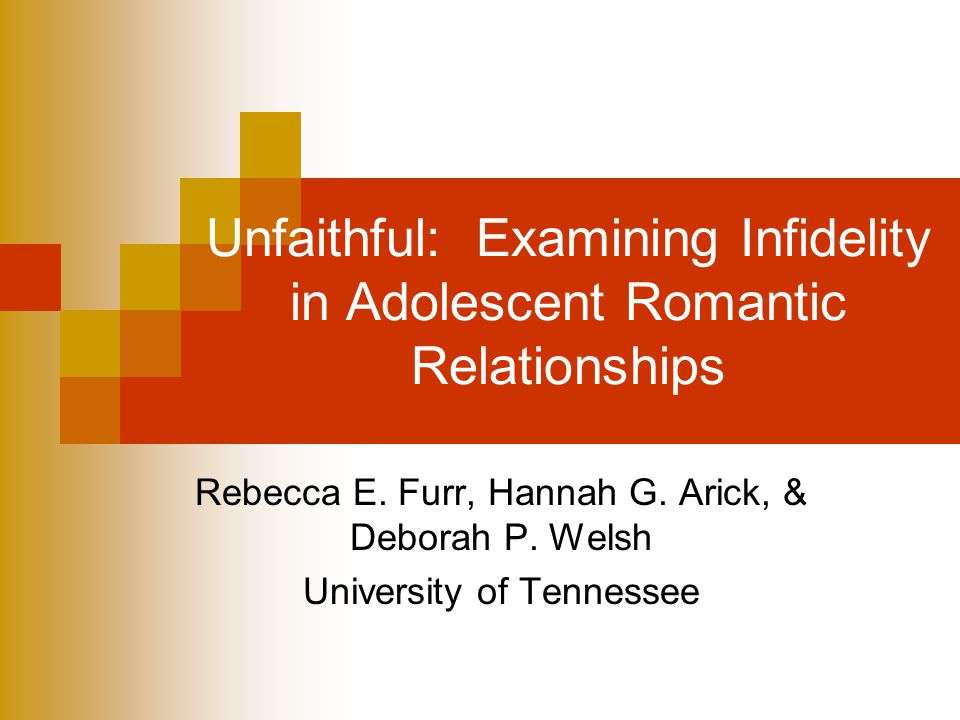 Unfaithful: Examining Infidelity in Adolescent Romantic Relationships Rebecca E.