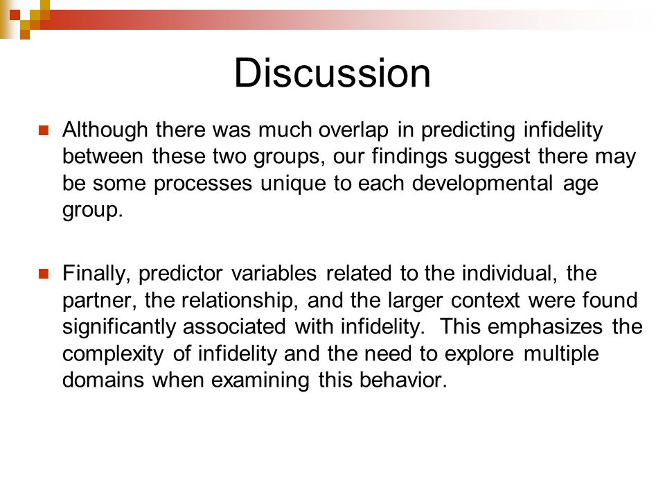 Discussion Although there was much overlap in predicting infidelity between these two groups, our findings suggest there may be some processes unique to each developmental age group.