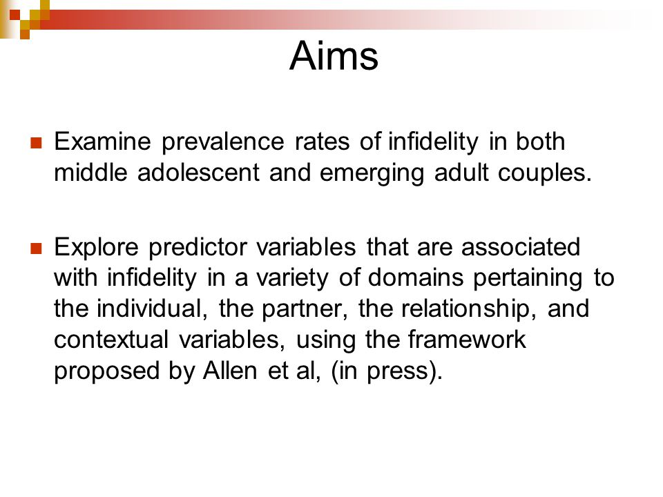 Aims Examine prevalence rates of infidelity in both middle adolescent and emerging adult couples.