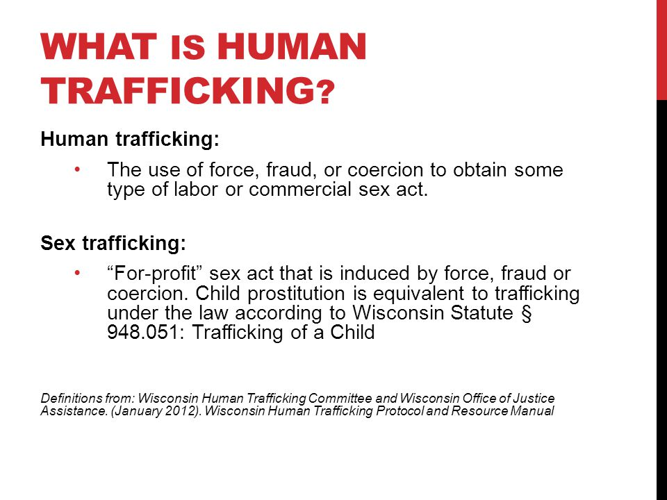 WHAT IS HUMAN TRAFFICKING .