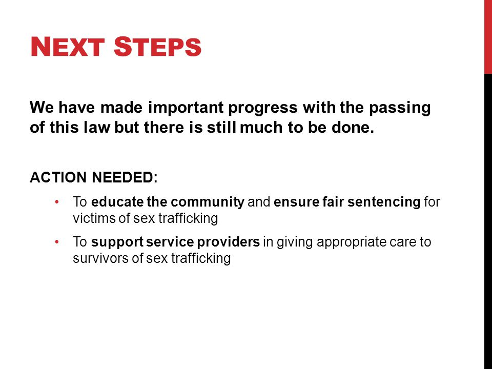 N EXT S TEPS We have made important progress with the passing of this law but there is still much to be done.