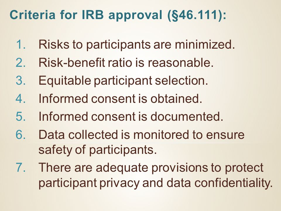 Criteria for IRB approval (§46.111): 1.Risks to participants are minimized.