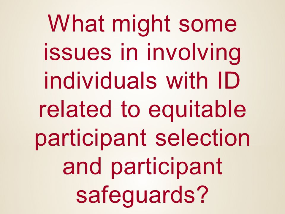 What might some issues in involving individuals with ID related to equitable participant selection and participant safeguards
