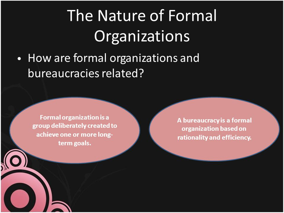 The Nature of Formal Organizations How are formal organizations and bureaucracies related.