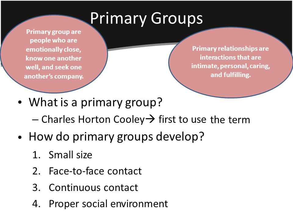 PrimaryGroups Primary relationships are interactions that are intimate, personal, caring, and fulfilling.