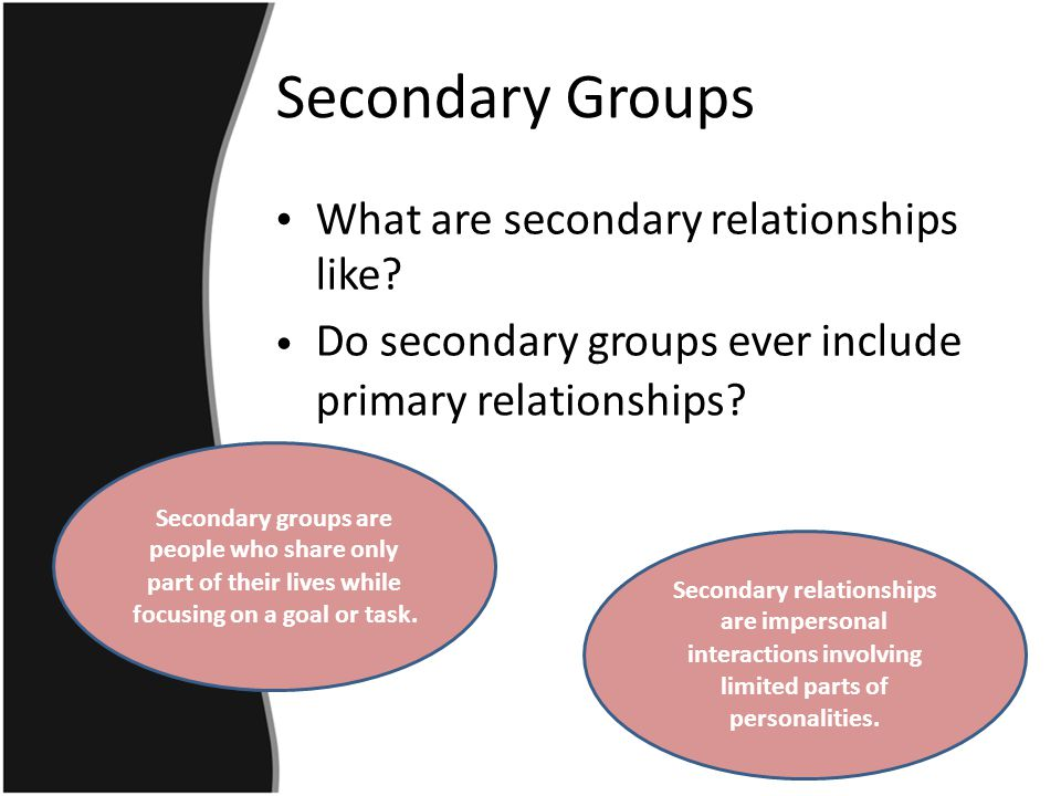 Secondary Groups What are secondary relationships like.
