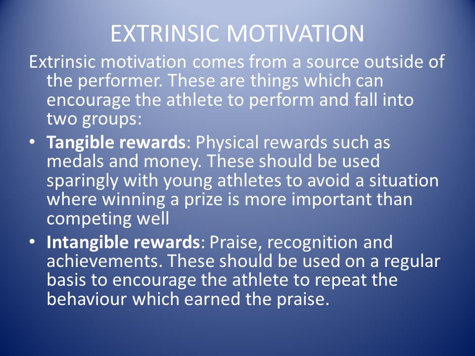 EXTRINSIC MOTIVATION Extrinsic motivation comes from a source outside of the performer.