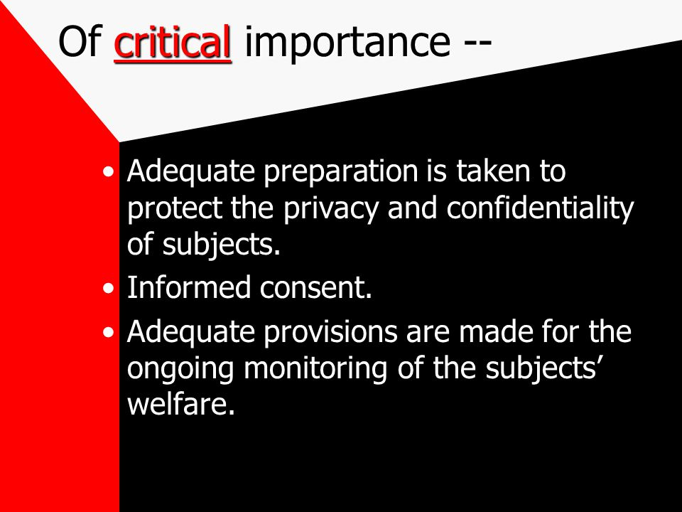 Of critical importance -- Adequate preparation is taken to protect the privacy and confidentiality of subjects.