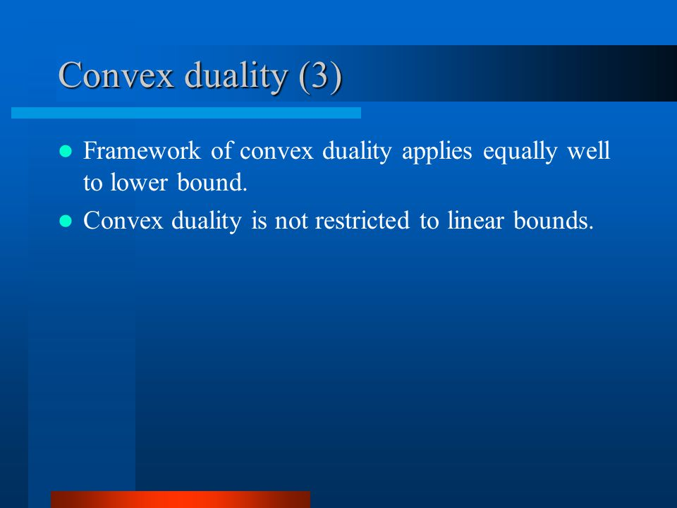 Convex duality (3) Framework of convex duality applies equally well to lower bound.