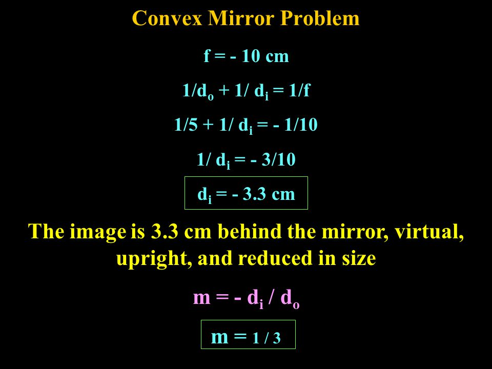 Convex Mirror Problem A 3 cm high candle is located 5 cm from a convex mirror whose radius of curvature is 20 cm.