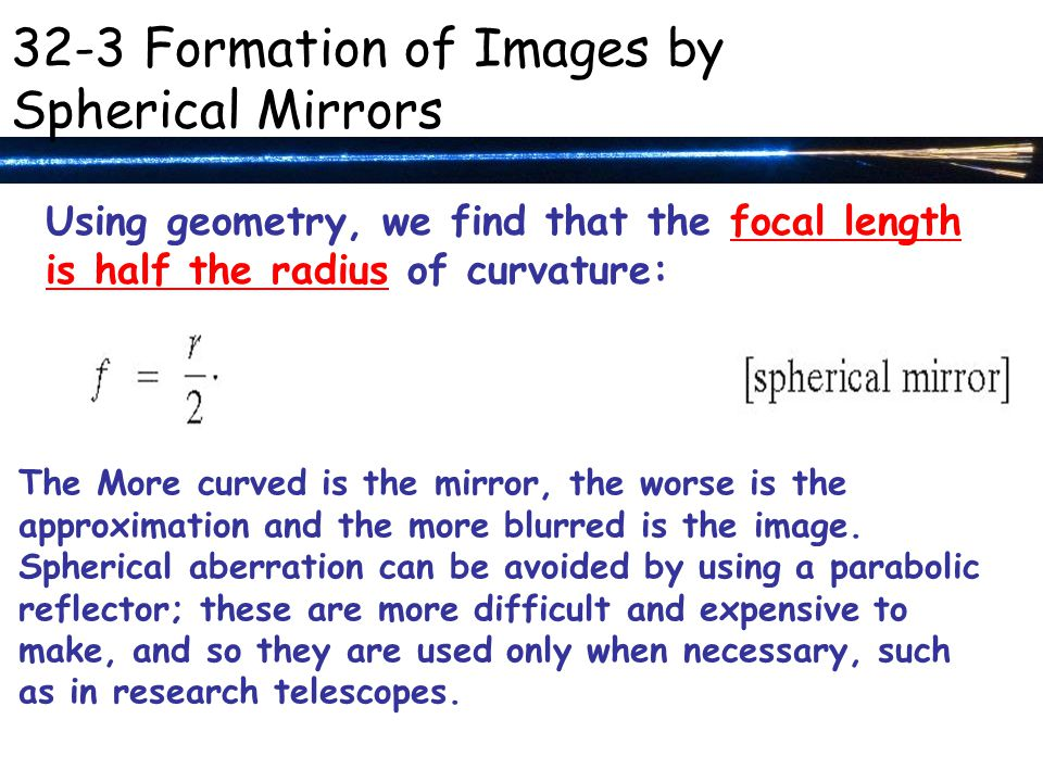Using geometry, we find that the focal length is half the radius of curvature: The More curved is the mirror, the worse is the approximation and the more blurred is the image.