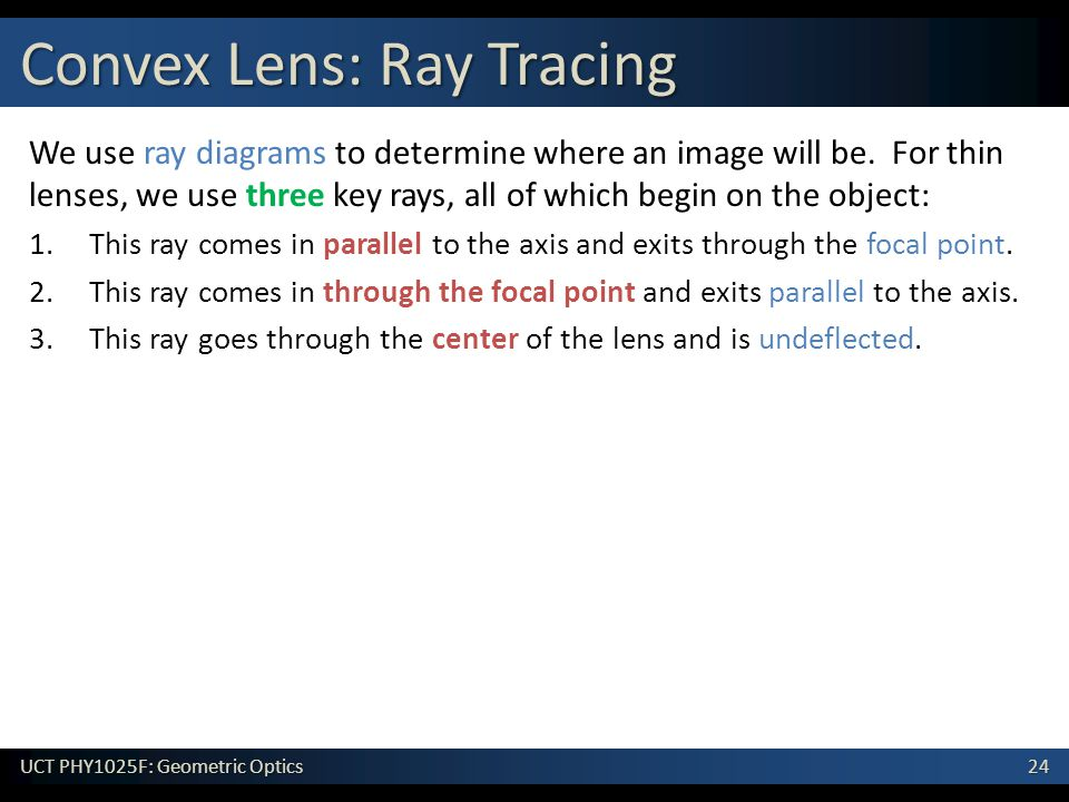 24 UCT PHY1025F: Geometric Optics We use ray diagrams to determine where an image will be.