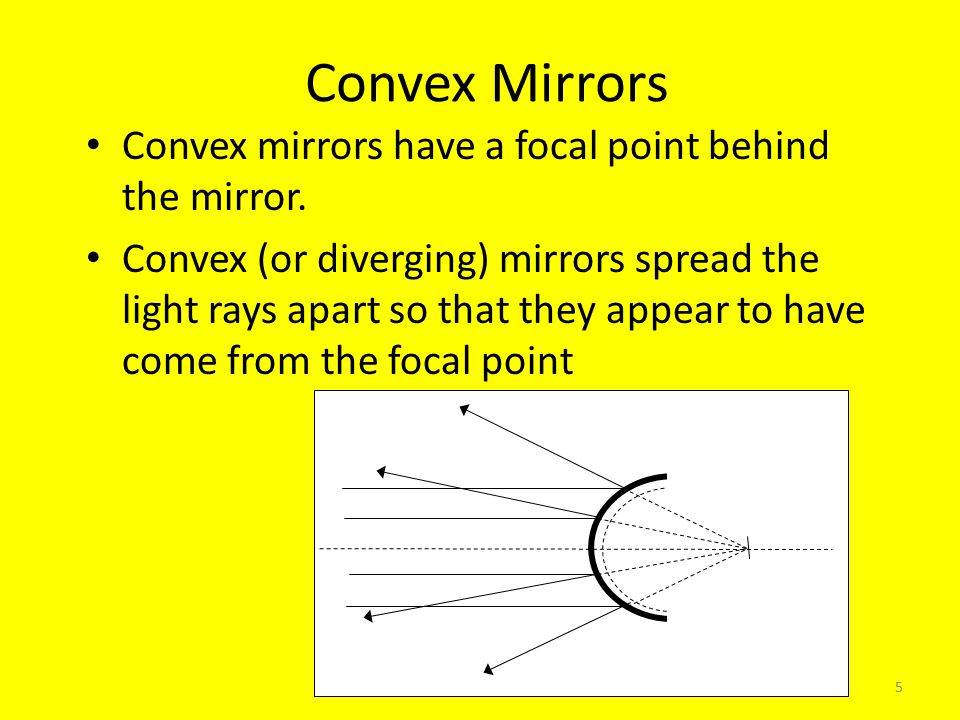 5 Convex Mirrors Convex mirrors have a focal point behind the mirror.