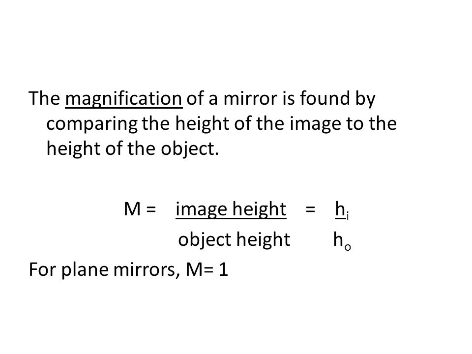 The magnification of a mirror is found by comparing the height of the image to the height of the object.