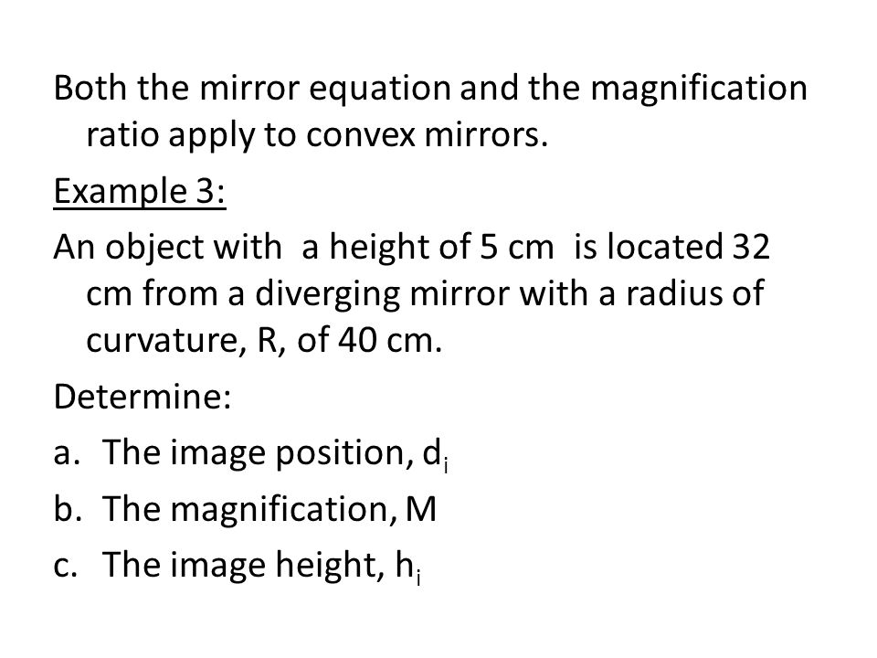 Both the mirror equation and the magnification ratio apply to convex mirrors.