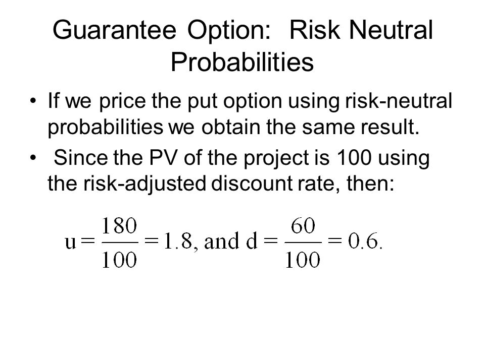Guarantee Option: Risk Neutral Probabilities If we price the put option using risk-neutral probabilities we obtain the same result.