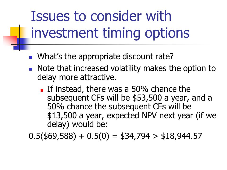 Issues to consider with investment timing options What's the appropriate discount rate.