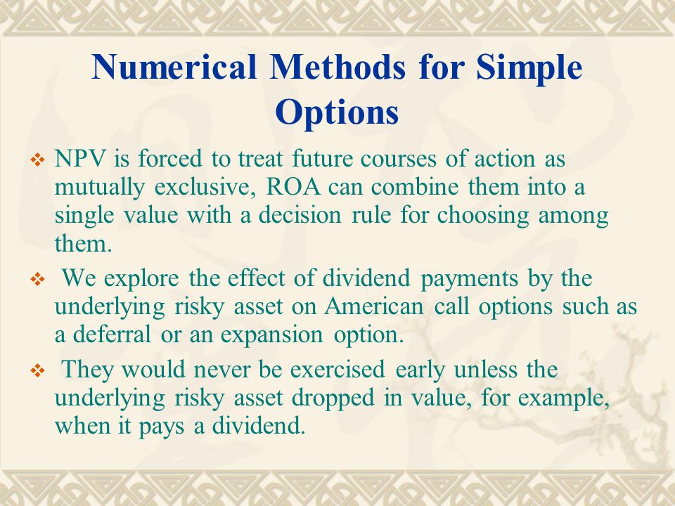  NPV is forced to treat future courses of action as mutually exclusive, ROA can combine them into a single value with a decision rule for choosing among them.