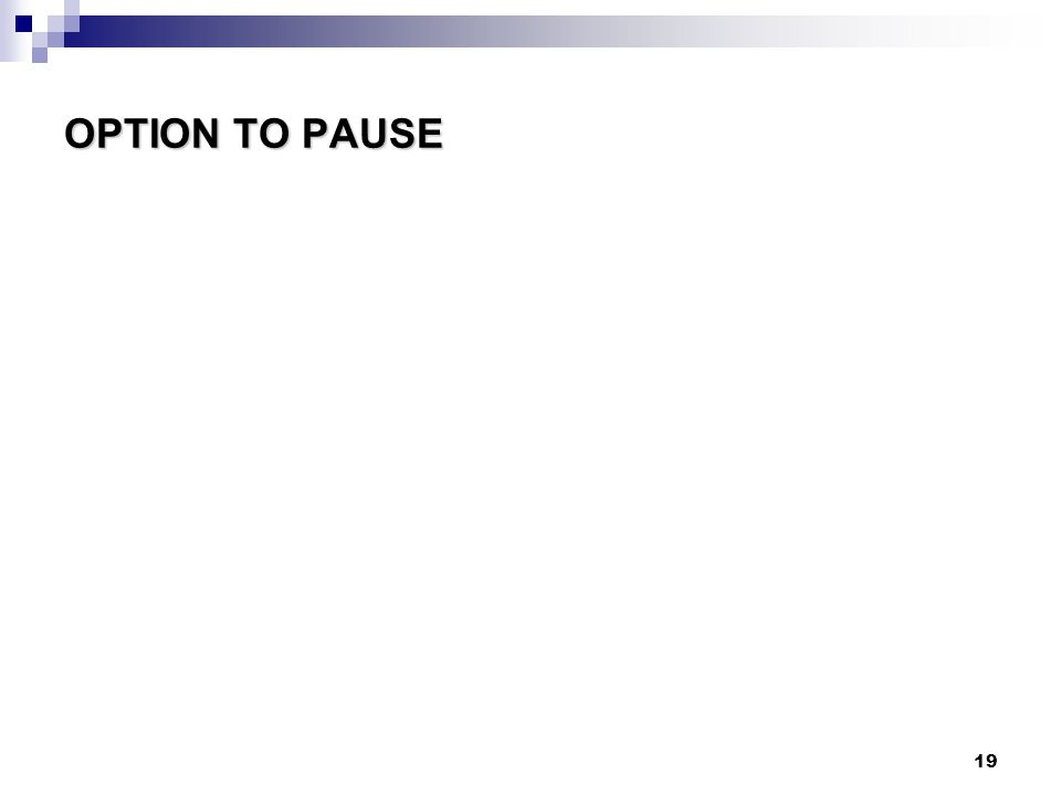 19 OPTION TO PAUSE