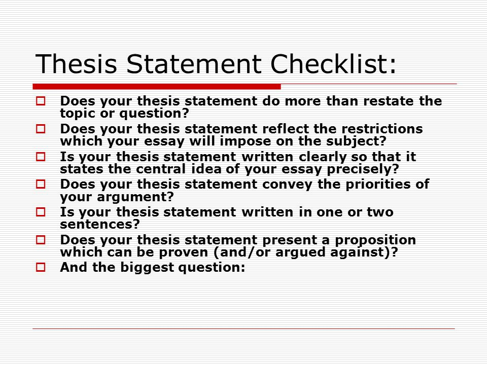 Thesis Statement Checklist:  Does your thesis statement do more than restate the topic or question.