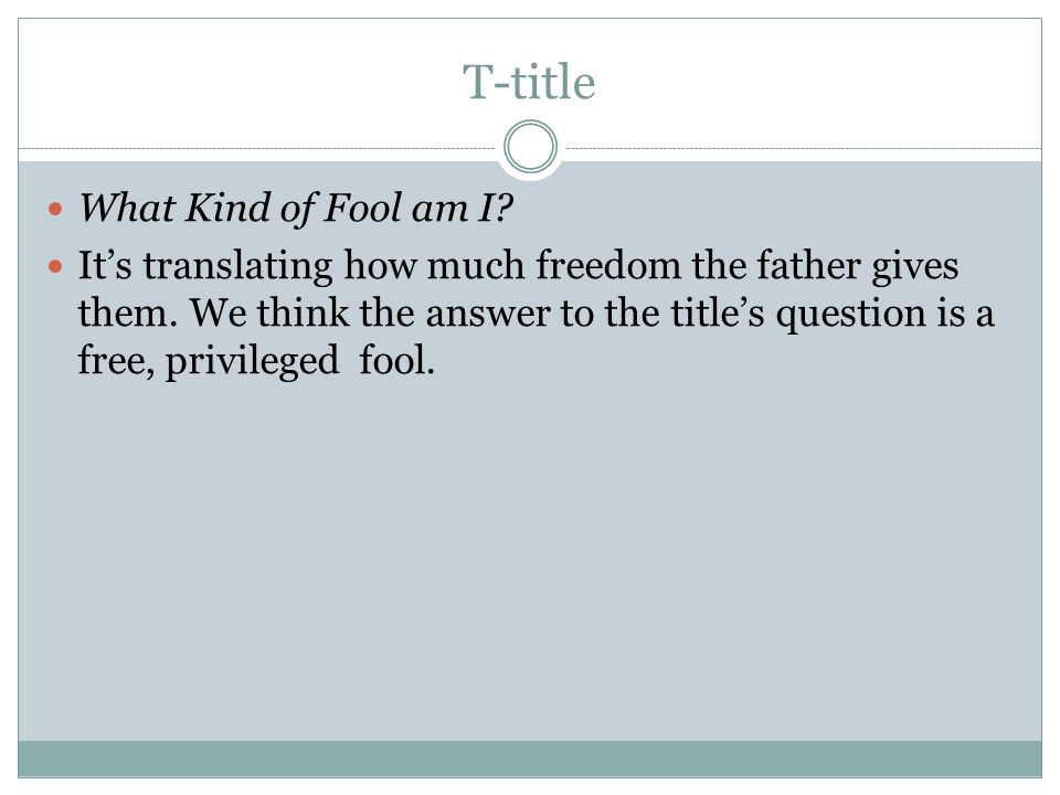 T-title What Kind of Fool am I. It's translating how much freedom the father gives them.